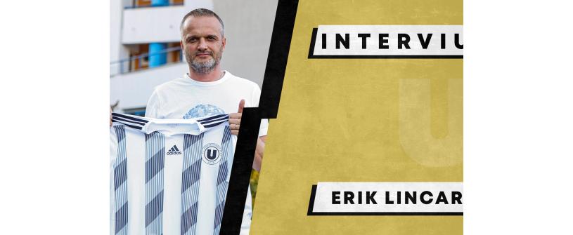 """INTERVIU   Erik Lincar: """"Am acceptat cu mare drag să vin, știind tradiția, știind posibilitățile acestui club și dorința de a performa și de a ajunge acolo unde îi este locul, la Liga 1"""""""